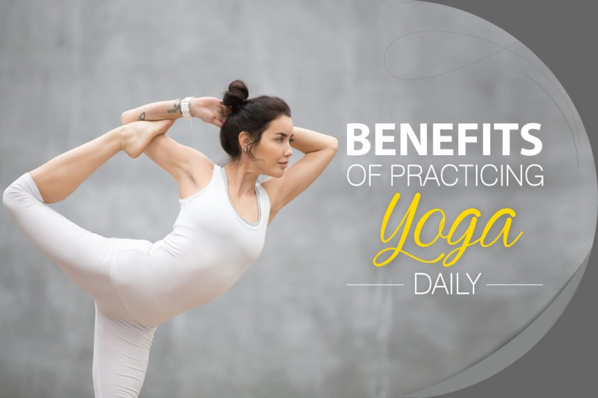 Benefits Of Practicing Yoga Daily